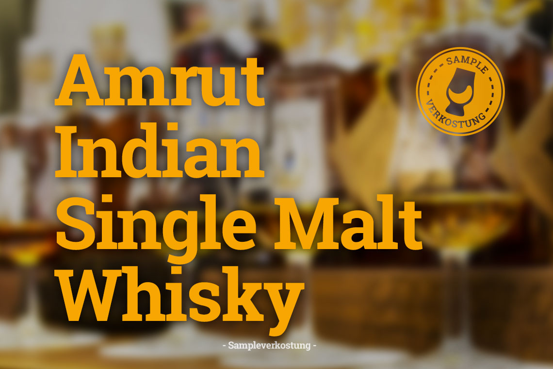 Whiskytasting: Amrut Indian Single Malt Whisky - Sampleverkostung